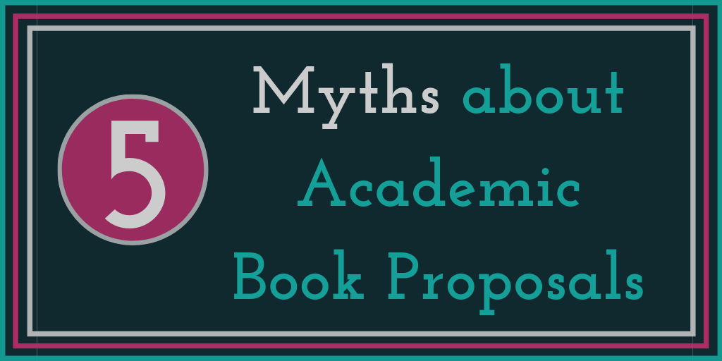 5 Myths about Academic Book Proposals