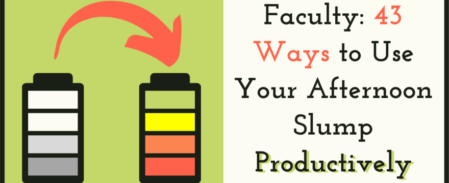 43 Ways to Use Your Afternoon Slump Productively [for Faculty]