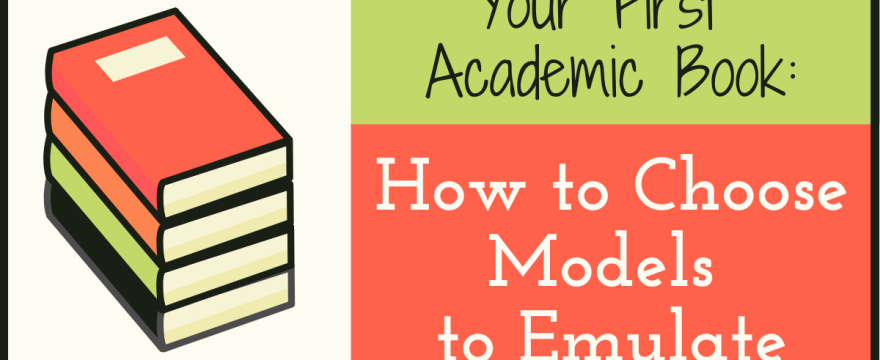 How to Choose Model Academic Books to Emulate for Your First Book