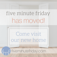 five minute friday has moved!