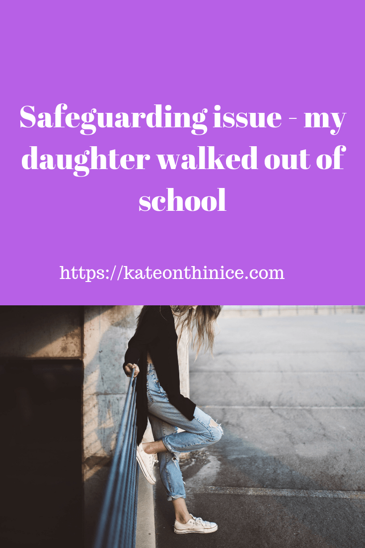 Safeguarding Issue - My Daughter Walked Out Of School