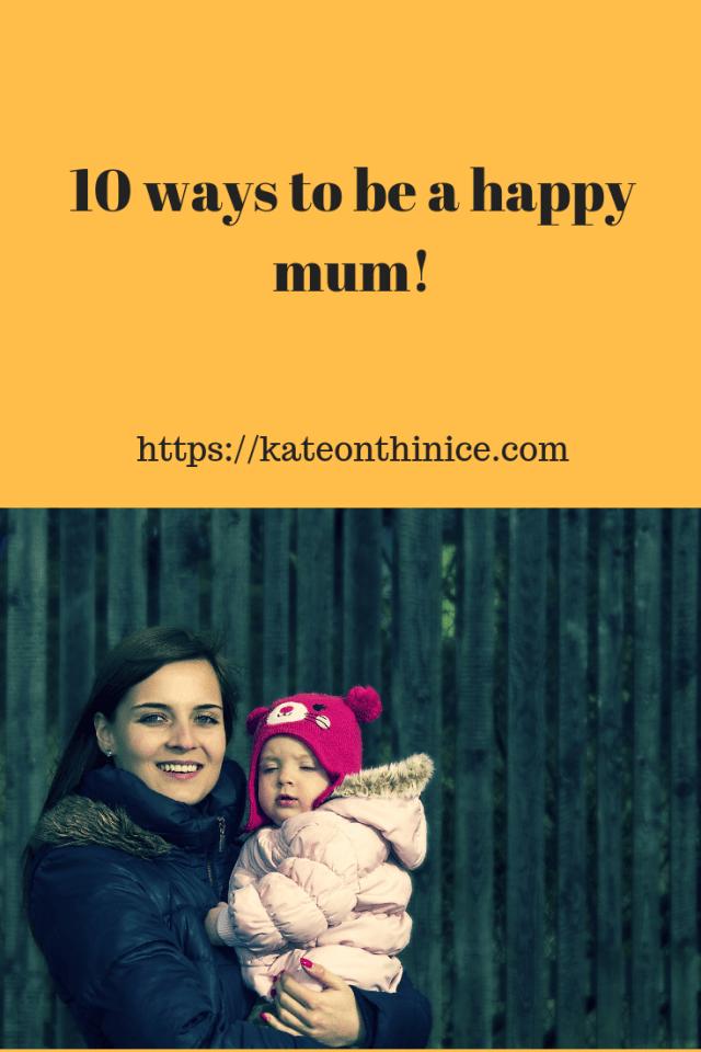 10 Ways To Be A Happy Mum