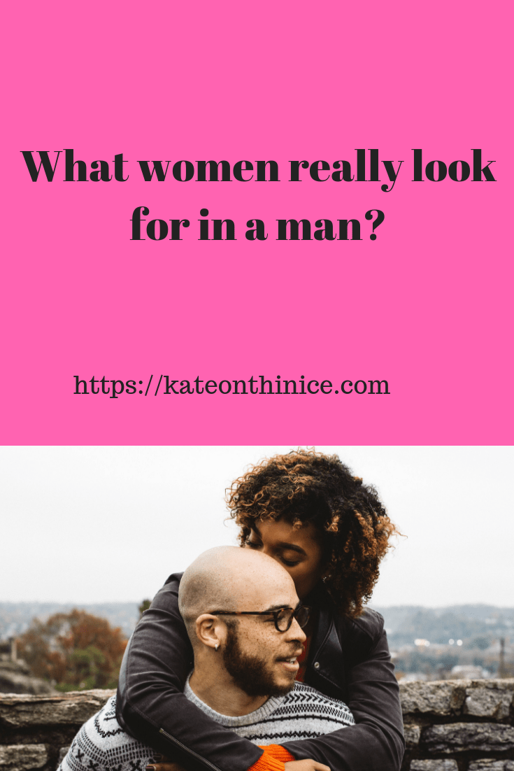 What Do Women Really Look For In A Man