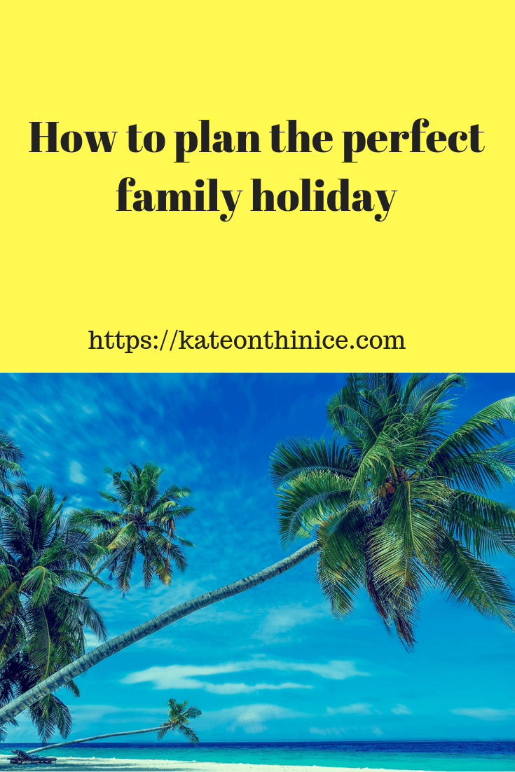 How To Plan The Perfect Family Holiday
