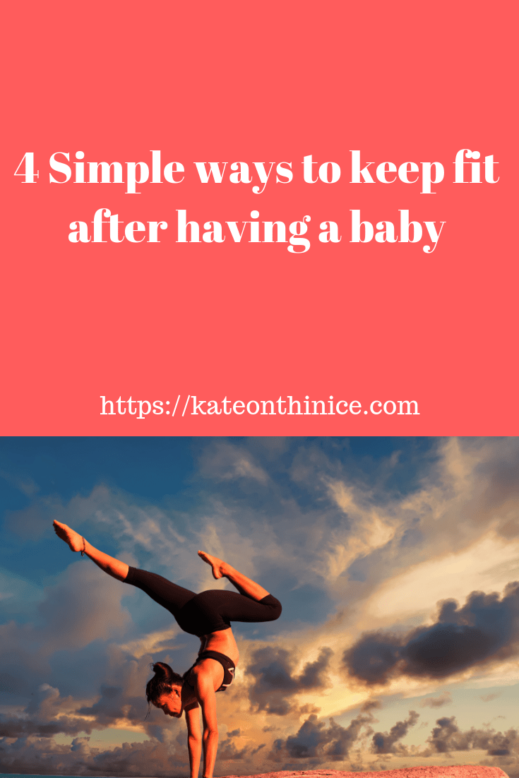 4 Simple Ways To Keep Fit After Having A Baby