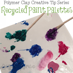 Polymer Clay Creative Tip 5 - Recycled Paint Palette