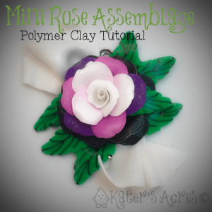 Mini Rose Assemblage Tutorial by KatersAcres