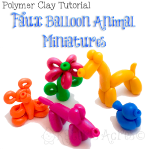 Polymer Clay Faux Balloon Animal Miniatures Tutorial by KatersAcres