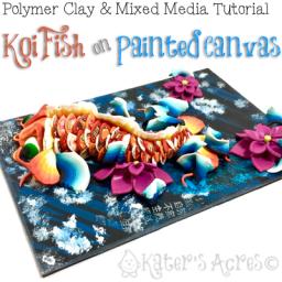 Polymer Clay KOI FISH Mixed Media Tutorial by KatersAcres