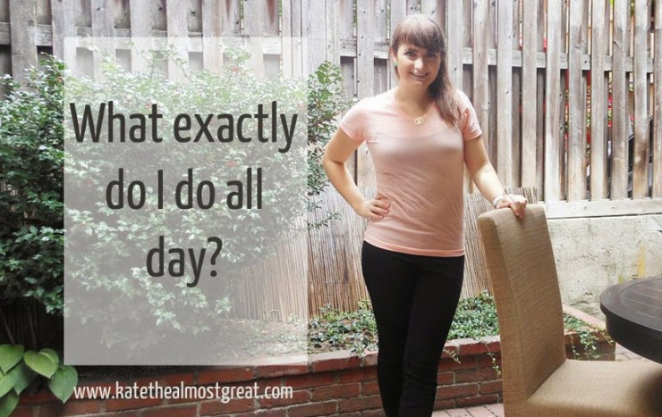 What I Do All Day - Kate the (Almost) Great