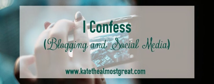 Blogging Confessions Kate the (Almost) Great