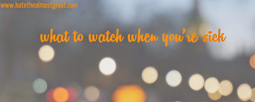 What To Watch When You're Sick