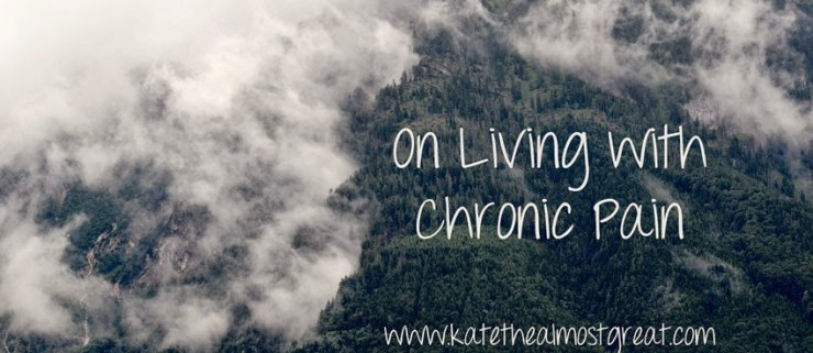 On Living with Chronic Pain - Kate the (Almost) Great