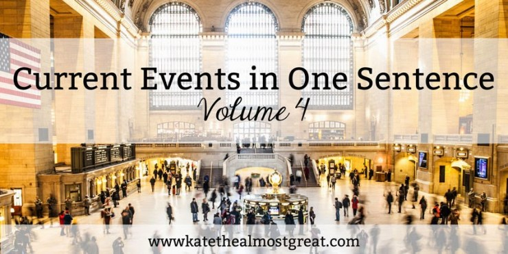 Take the Current Events in One Sentence Challenge - Kate the (Almost) Great