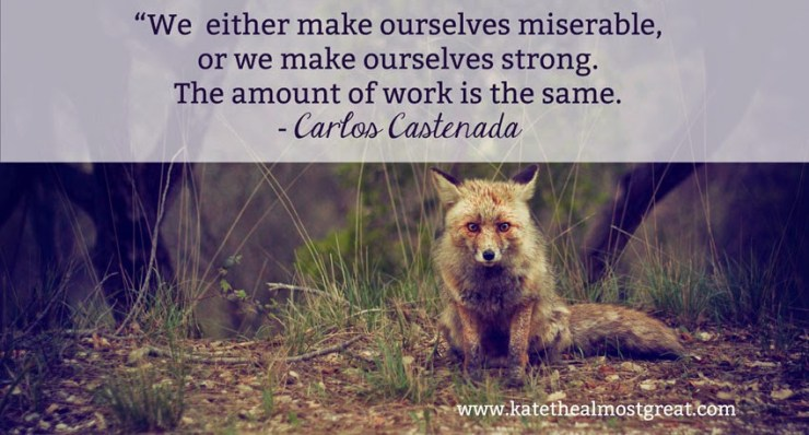 Carlos Castenada Inspirational Quote - Kate the (Almost) Great