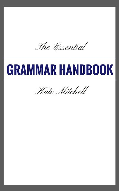 The Essential Grammar Handbook - Kate the (Almost) Great