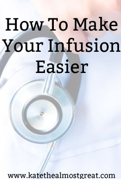 How To Make Having an Infusion Easier - Kate the (Almost) Great