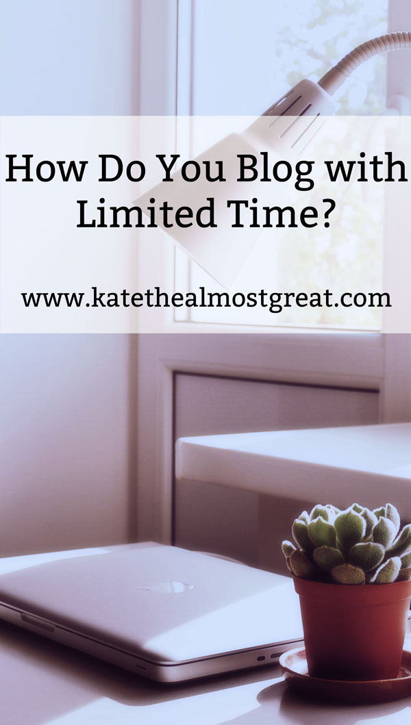 How do you blog with limited time?