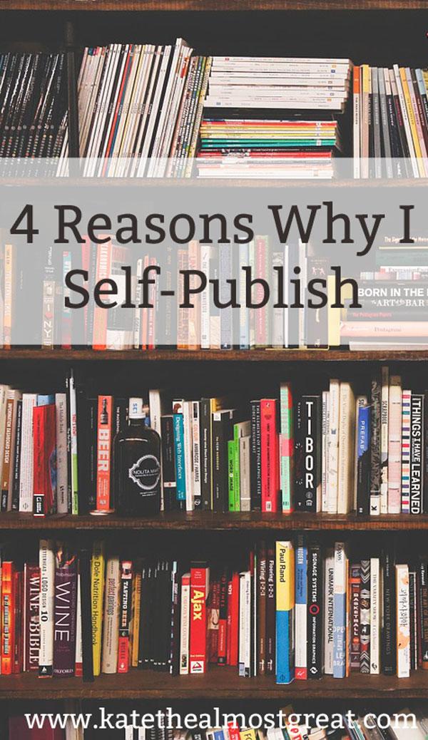4 Reasons Why I Self-Publish
