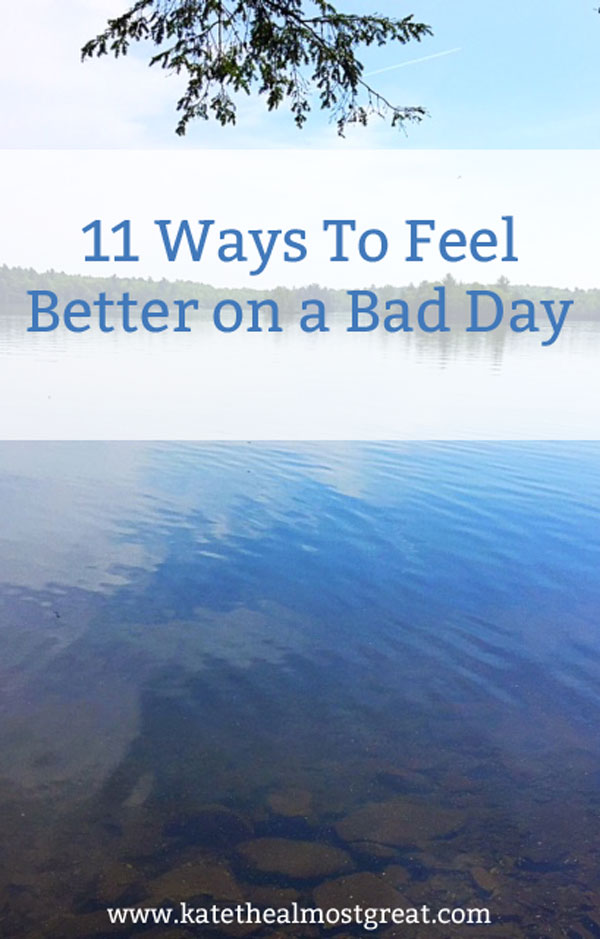 11 Ways To Feel Better on a Bad Day
