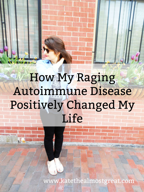 How My Raging autoimmune Disease Positively Changed My Life