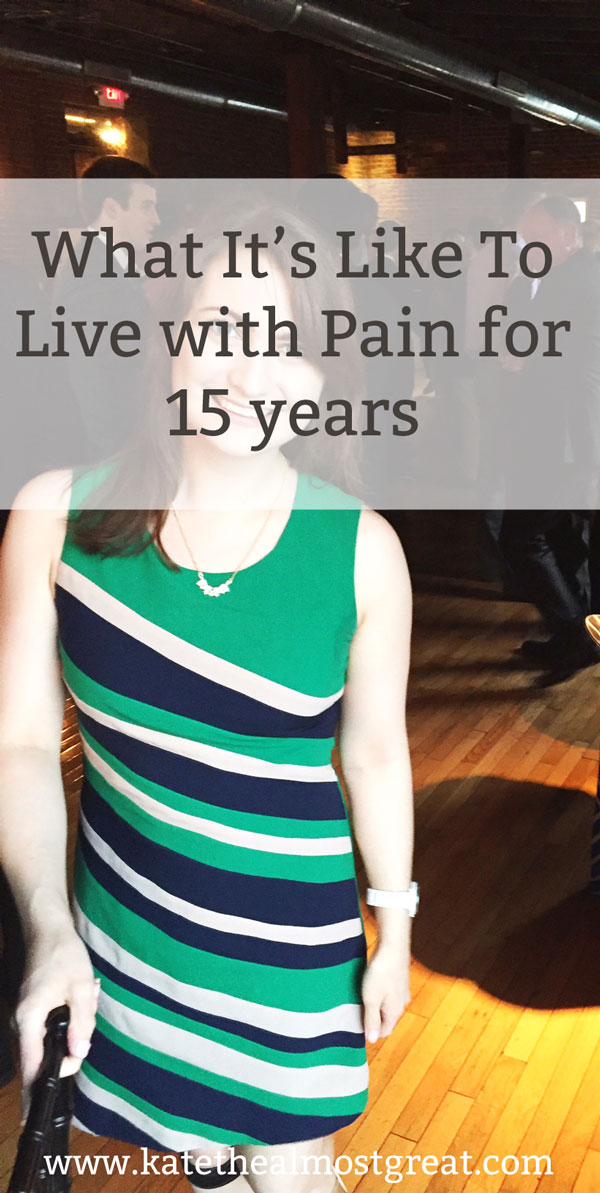 What It's Like To Live with Pain for 15 Years