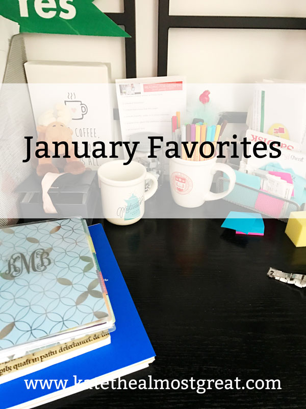 January Favorites | Kate the (Almost) Great