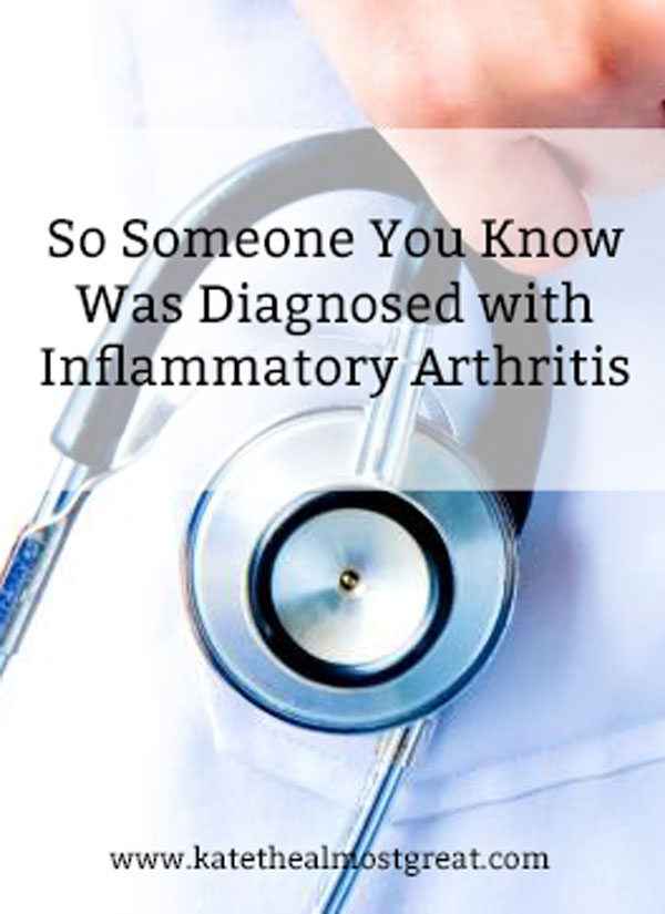 Do you know someone who was recently diagnosed with a form of inflammatory arthritis? Here are some things you should know about how to and not behavior, as well as some resources to help you understand autoimmune arthritis better.