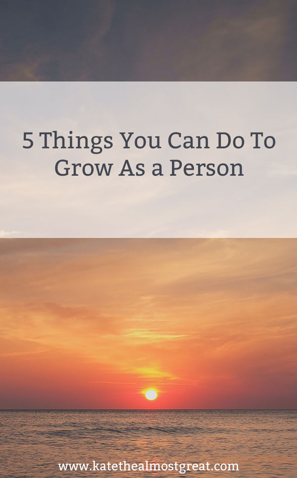 5 things you can do to grow as a person