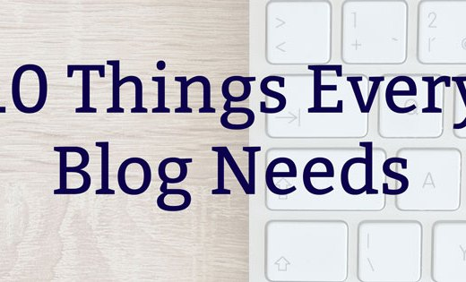 10 Things Every Blog Needs