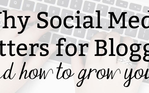 Why Social Media Matters for Bloggers (And How To Grow Yours)