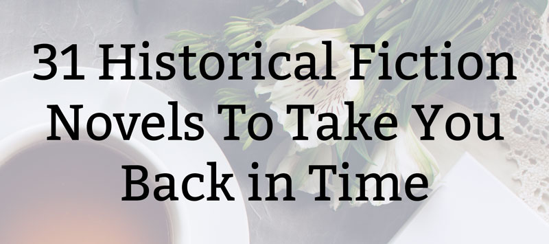 31 Historical Fiction Novels To Take You Back in Time