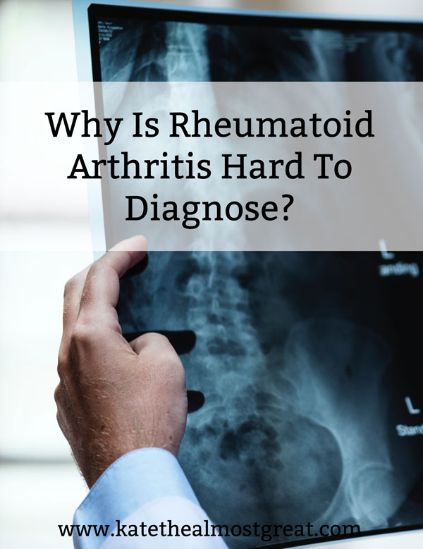 Why is rheumatoid arthritis hard to diagnose? It can take years to be diagnosed, but it shouldn't be. Here lifestyle blogger Kate the (Almost) Great breaks down 7 reasons why it can take so long to receive a rheumatoid arthritis diagnosis.