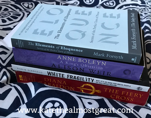 what to read, my TBR list, what to read next, Outlander, The Fiery Cross, White Fragility, Anne Boleyn, A King's Obsession, Tudor England, Elements of Eloquence