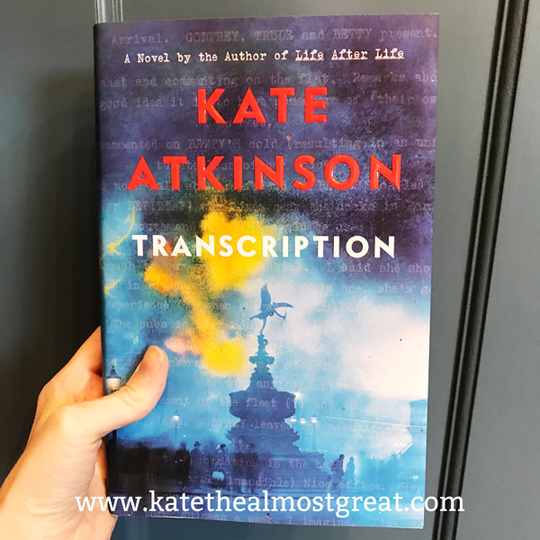 Kate Atkinson, Transcription, what to read, book recommendations, World War II, WWII, to be read, 2019 book recommendations, books to read in 2019