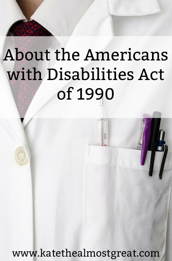 Chronic illness patient and lifestyle blogger Kate the (Almost) Great breaks down the Americans with Disabilities Act of 1990, including the protections it provides and the way businesses are punished.