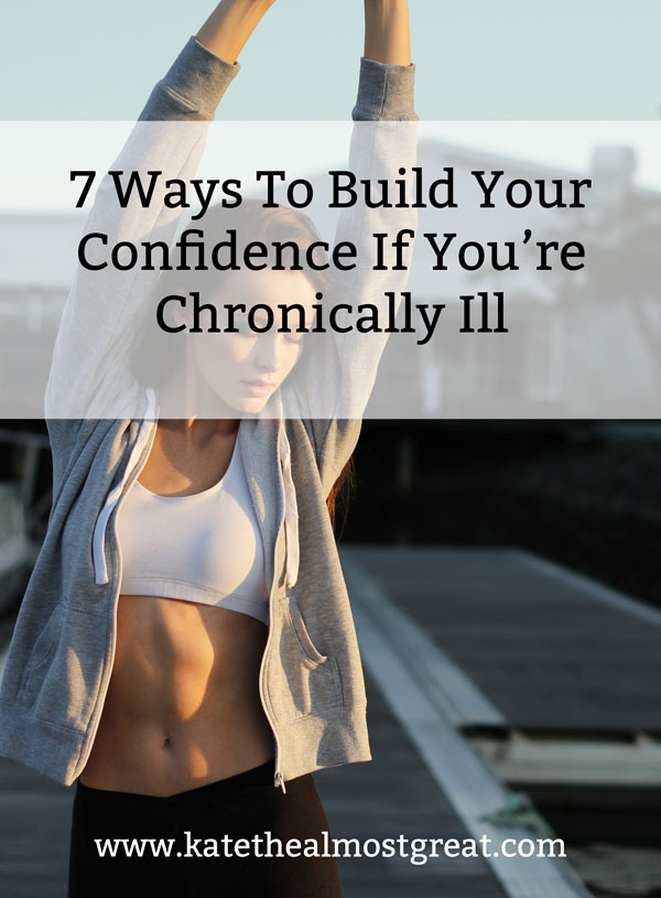 building self confidence when chronically ill, chronic illness, chronic pain, spoonie, confidence, self-confidence, self-image