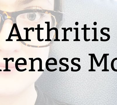 Arthritis Awareness Month | Kate the (Almost) Great