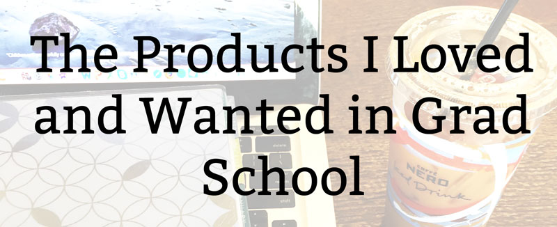 The Products I Loved and Wanted in Grad School | Kate the (Almost) Great