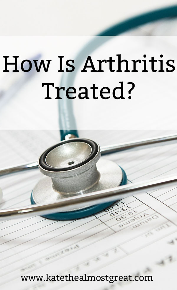 "Boston lifestyle blogger and rheumatoid arthritis patient Kate the (Almost) Great answers the question, ""How is arthritis treated?"" There are over 100 types of arthritis, and they're not all treated the same way!"