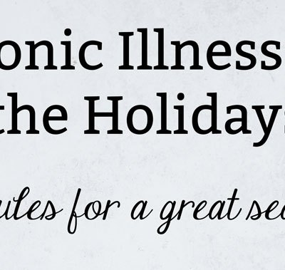 Chronic Illness and the Holidays: 10 Rules for a Great Season