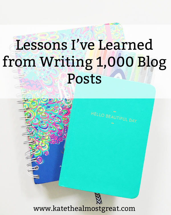 Boston lifestyle blogger Kate the (Almost) Great shares the blogging lessons she has learned from writing one thousand blog posts.