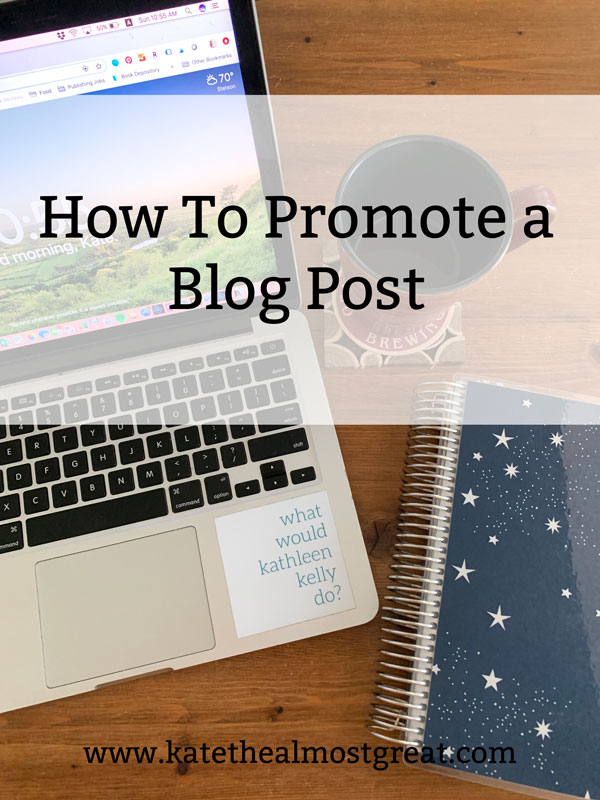 "In this blog post, long-time blogger Kate the (Almost) Great shares how to promote a blog post in 2020. There is a lot more to blogging than ""just"" writing the post - if you want people to read it, you need to do these things."
