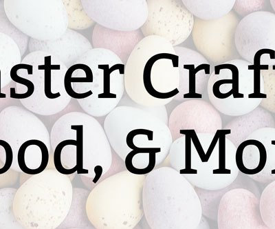 Easter 2020: Crafts, Food, & More | Kate the (Almost) Great