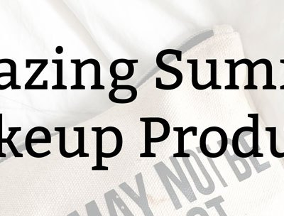 Amazing Summer Makeup Products | Kate the (Almost) Great