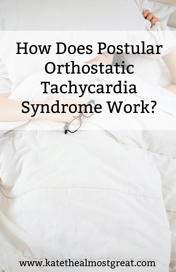 "In this blog post, POTS patient Kate the (Almost) Great answers the questions, ""What is postular orthostatic tachycardia syndrome?"", ""How does postular orthostatic tachycardia work?"", and 'How is postular orthostatic tachycardia diagnosed?""."