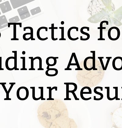 Resume Tips: 5 Tactics for Putting Advocacy on Your Resume