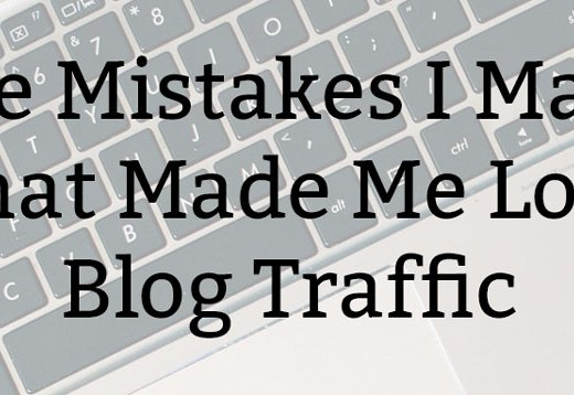 The Mistakes I Made That Made Me Lose Blog Traffic