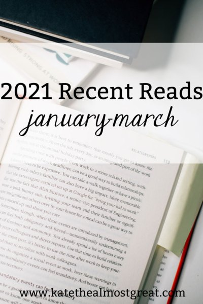 Bookworm and blogger Kate the (Almost) Great shares and reviews the books she read in the first quarter of 2021.