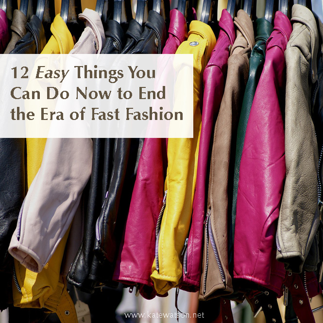 What s Wrong With Fast Fashion   What You Can Do To Help     12 Easy Things You Can Do Now to End Fast Fashion